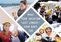 Make Your Vacation Last Longer— Your Body, Too