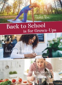 Back to School is for Grown-Ups: Learn Something New