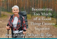 Boomeritis: Too Much of a Good Thing Causes Injuries  Basic Do's and Don'ts for All Ages