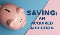 Saving: An Acquired Additiction